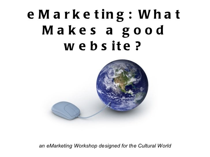 eMarketing: What Makes a good website? an eMarketing Workshop designed for the Cultural World
