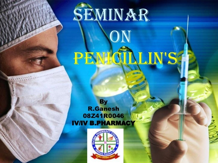 Seminar    onpenicillins         By     R.Ganesh    08Z41R0046IV/IV B.PHARMACY