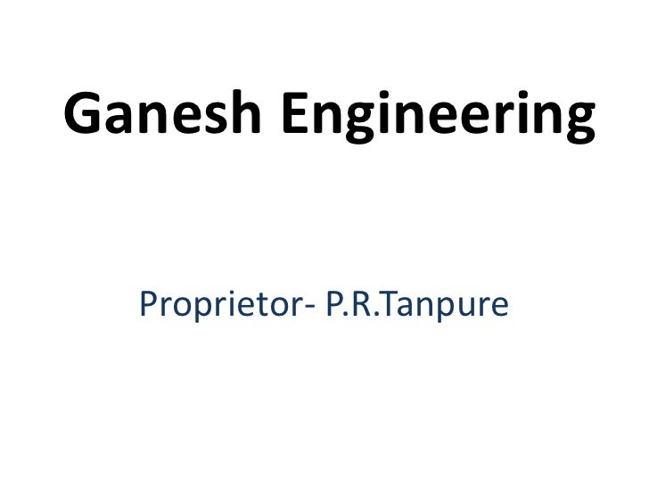Ganesh Engineering  Proprietor- P.R.Tanpure
