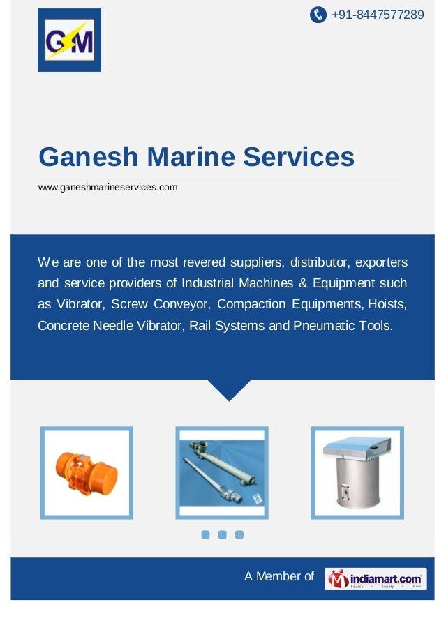 +91-8447577289  Ganesh Marine Services www.ganeshmarineservices.com  We are one of the most revered suppliers, distributor...