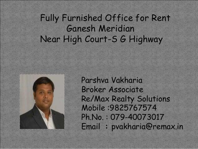 Fully Furnished Office for Rent Ganesh Meridian Near High Court-S G Highway  Parshva Vakharia Broker Associate Re/Max Real...
