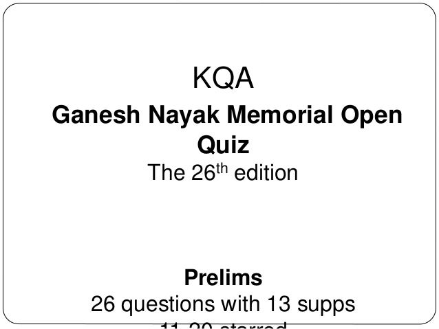 KQA Ganesh Nayak Memorial Open Quiz The 26th edition Prelims 26 questions with 13 supps
