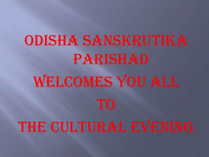 Odisha Sanskrutika       Parishad  Welcomes you all         toThe Cultural Evening
