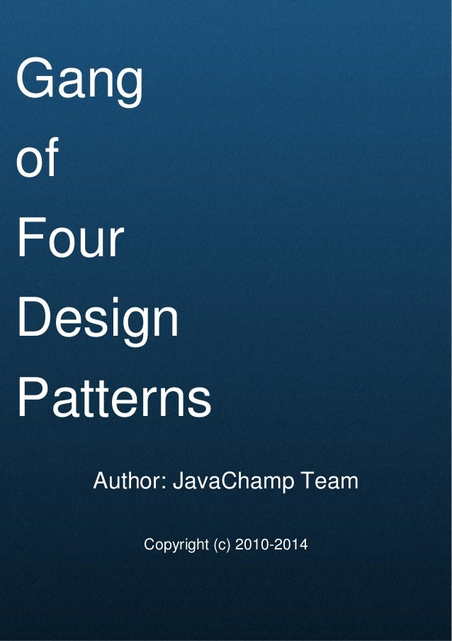 Cover Page Gang of Four Design Patterns Author: JavaChamp Team Copyright (c) 2010-2014