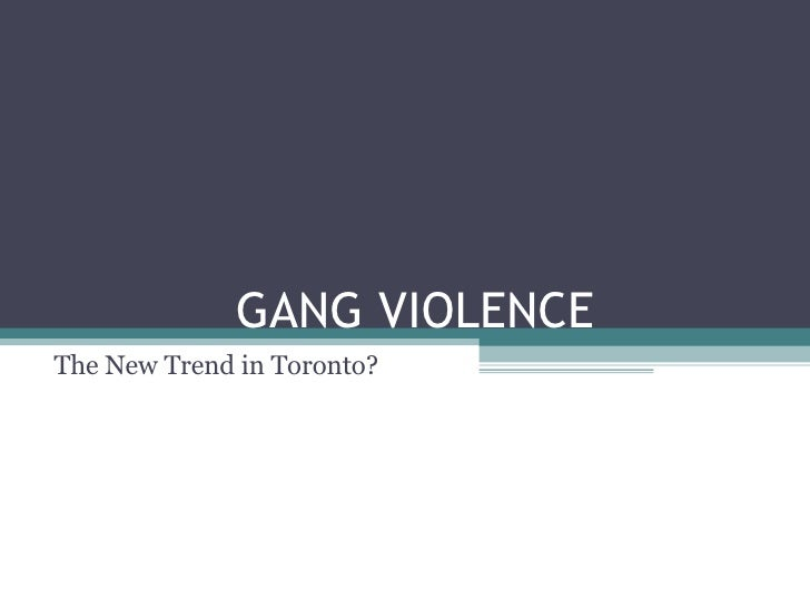 GANG VIOLENCE The New Trend in Toronto?