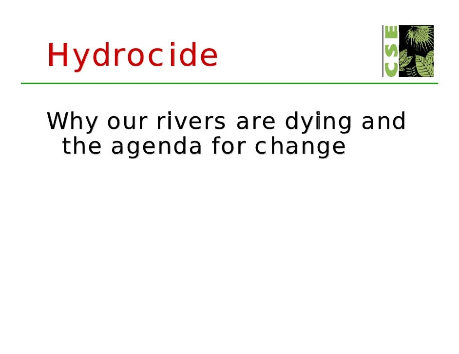 Hydrocide  Why our rivers are dying and  the agenda for change       g              g