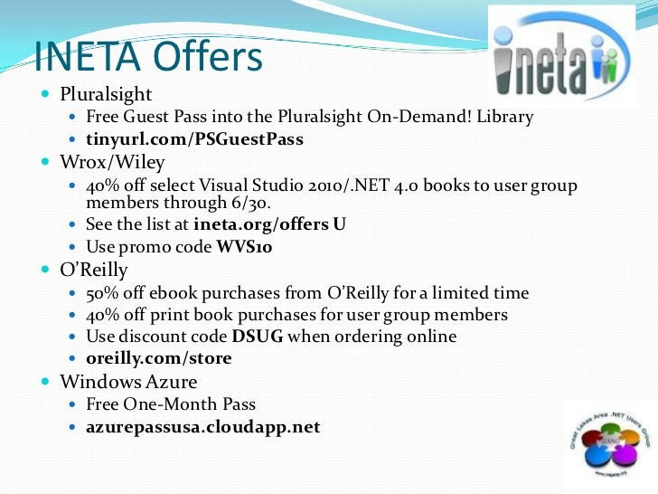 INETA Offers<br />Pluralsight<br />Free Guest Pass into the Pluralsight On-Demand! Library <br />tinyurl.com/PSGuestPass<b...