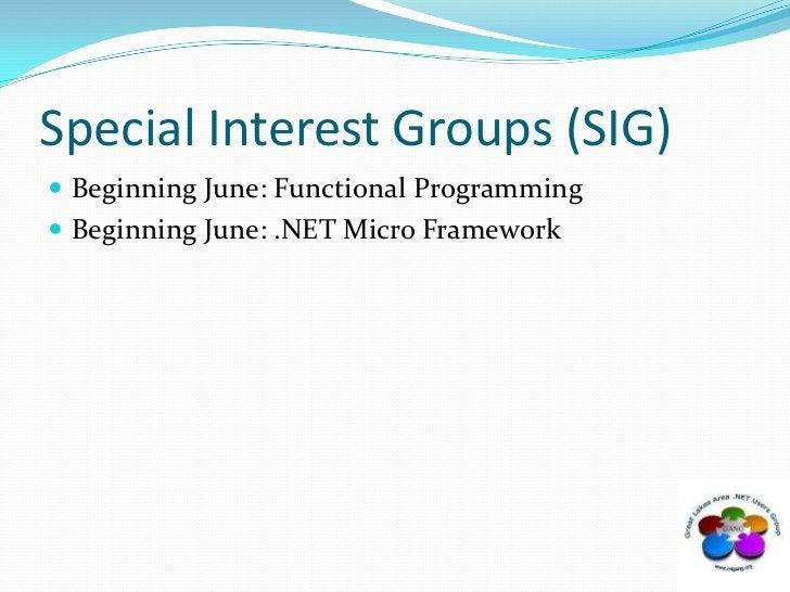 Special Interest Groups (SIG)<br />Beginning June: Functional Programming<br />Beginning June: .NET Micro Framework<br />