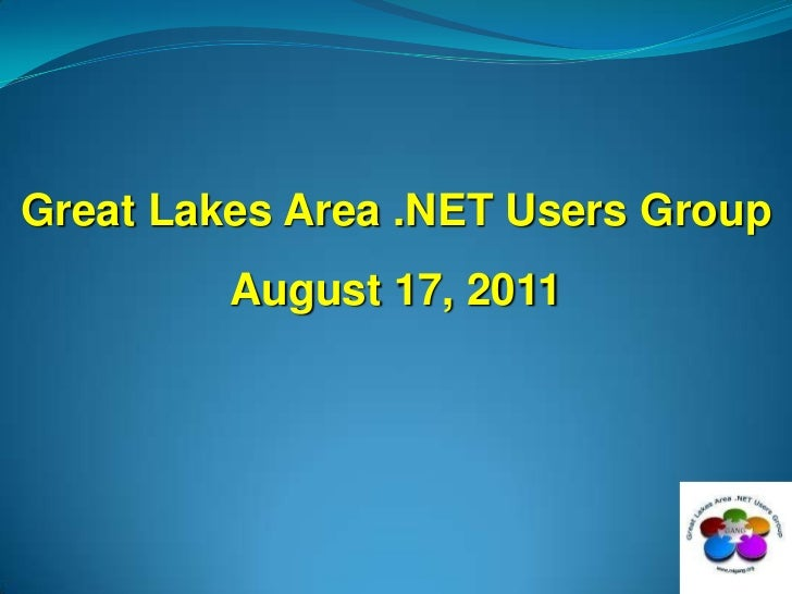 Great Lakes Area .NET Users Group<br />August 17, 2011<br />