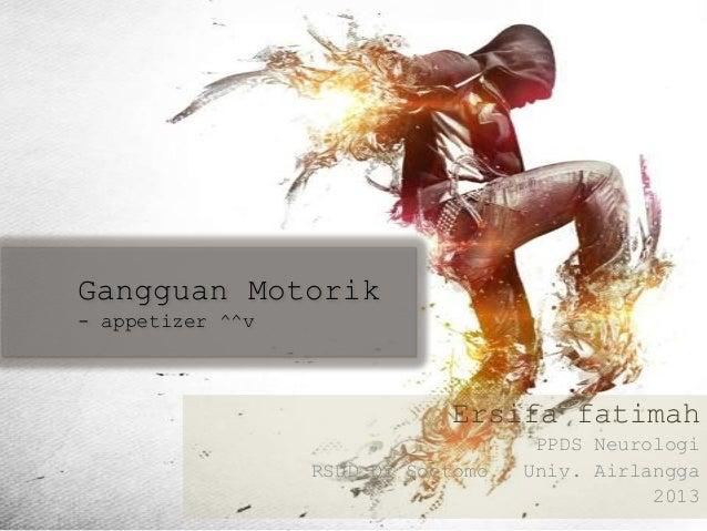 Gangguan Motorik- appetizer ^^v                              Ersifa fatimah                                     PPDS Neuro...