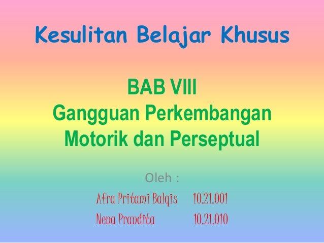 Kesulitan Belajar Khusus         BAB VIII Gangguan Perkembangan  Motorik dan Perseptual                Oleh :     Afra Pri...