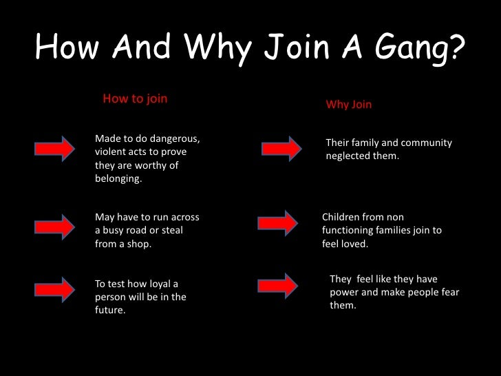 why do people join gangs Why do people join gangs they do so to make them feel good about  themselves albeit negatively as a matter of fact, one of the reasons why.