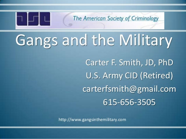 Gangs and the Military                  Carter F. Smith, JD, PhD                  U.S. Army CID (Retired)                 ...