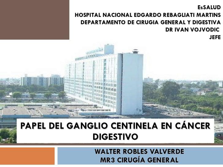 PAPEL DEL GANGLIO CENTINELA EN CÁNCER DIGESTIVO WALTER ROBLES VALVERDE MR3 CIRUGÍA GENERAL EsSALUD HOSPITAL NACIONAL EDGAR...