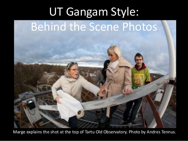 UT Gangam Style:         Behind the Scene PhotosMarge explains the shot at the top of Tartu Old Observatory. Photo by Andr...