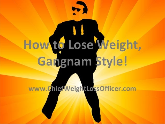 How to Lose Weight,  Gangnam Style!Free PowerPoint Templates   www.ChiefWeightLossOfficer.com