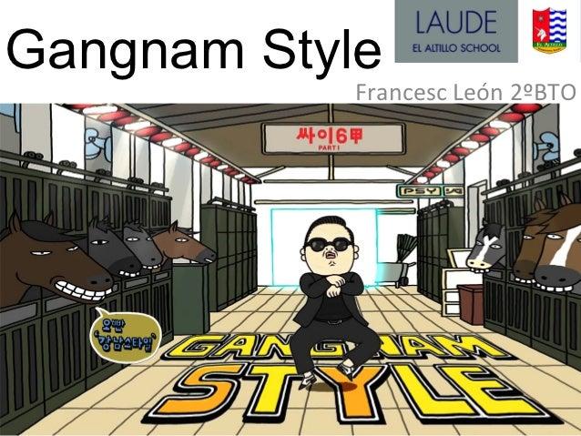 Gangnam Style            Francesc León 2ºBTO