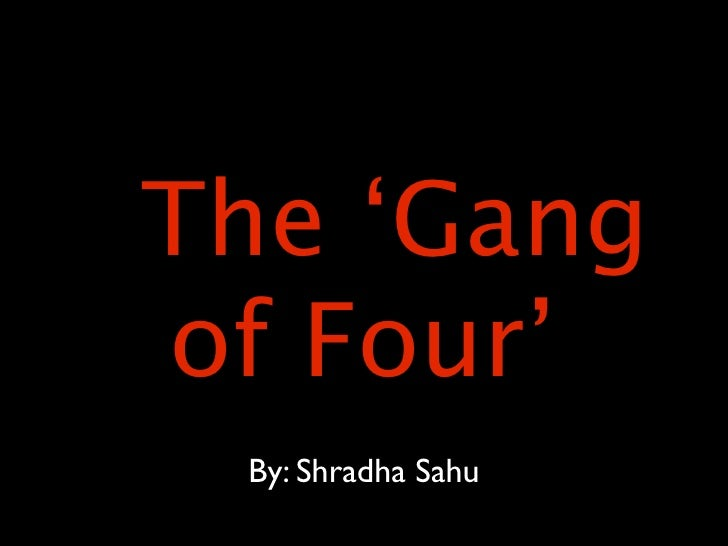 The 'Gang of Four'  By: Shradha Sahu