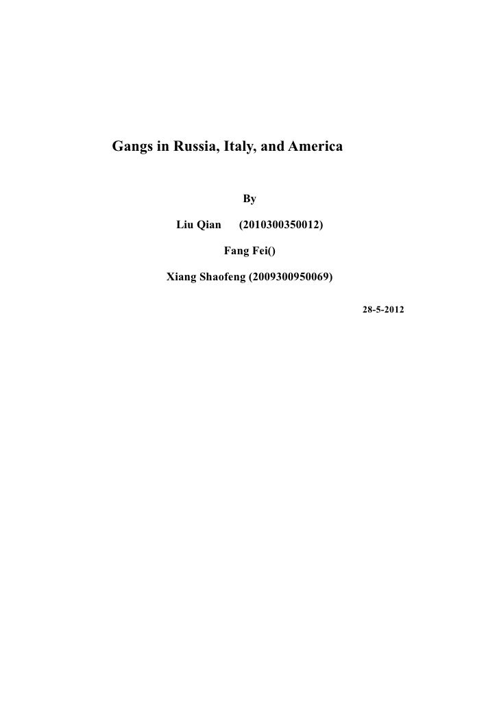 Gangs in Russia, Italy, and America                       By         Liu Qian     (2010300350012)                    Fang ...