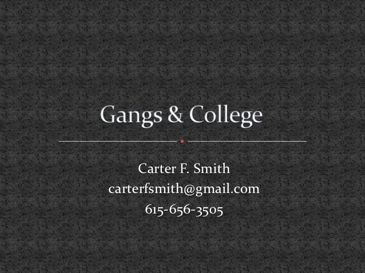 Gangs & College<br />Carter F. Smith<br />carterfsmith@gmail.com<br />615-656-3505<br />