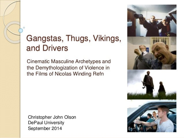 Gangstas, Thugs, Vikings,  and Drivers  Cinematic Masculine Archetypes and  the Demythologization of Violence in  the Film...