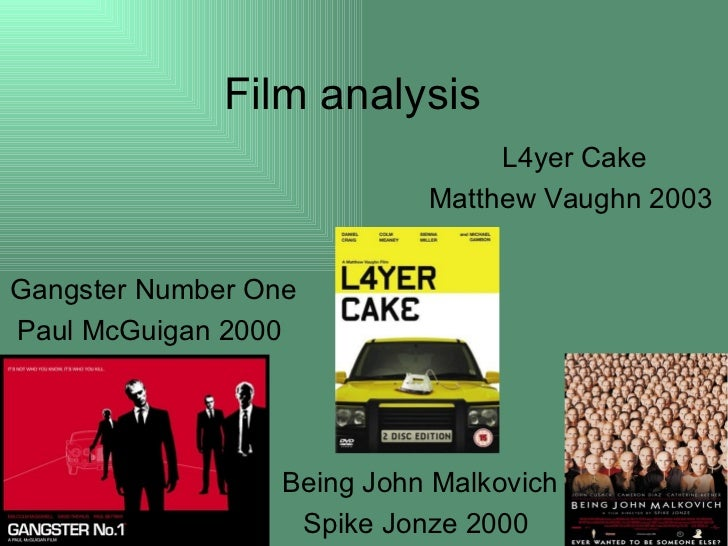 Film analysis Gangster Number One Paul McGuigan 2000  Being John Malkovich Spike Jonze 2000  L4yer Cake Matthew Vaughn 2003