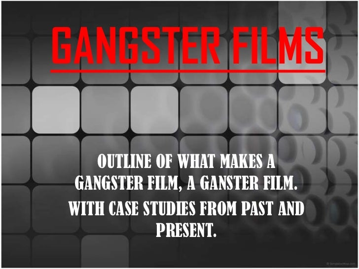 GANGSTER FILMS<br />OUTLINE OF WHAT MAKES A GANGSTER FILM, A GANSTER FILM.<br />WITH CASE STUDIES FROM PAST AND PRESENT.<b...