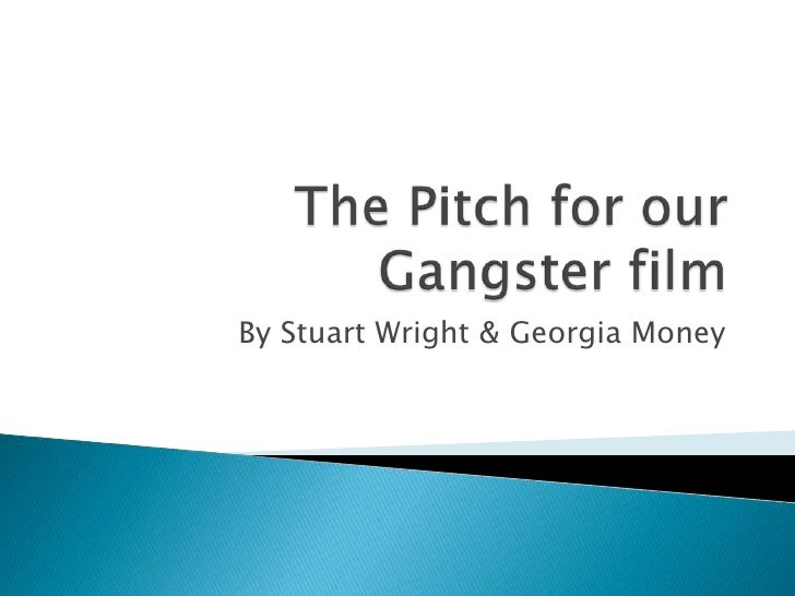 The Pitch for our Gangster film<br />By Stuart Wright & Georgia Money <br />