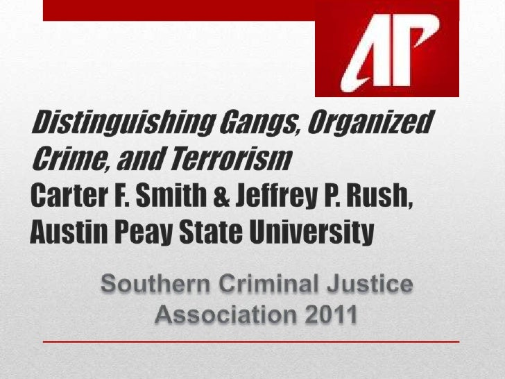 Distinguishing Gangs, OrganizedCrime, and TerrorismCarter F. Smith & Jeffrey P. Rush,Austin Peay State University<br />Sou...
