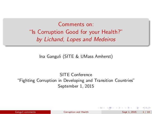 "Comments on: ""Is Corruption Good for your Health?"" by Lichand, Lopes and Medeiros Ina Ganguli (SITE & UMass Amherst) SITE ..."