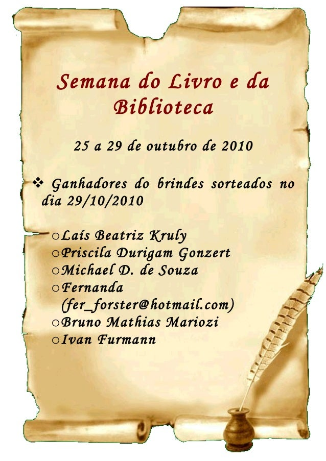Semana do Livro e da Biblioteca 25 a 29 de outubro de 2010  Ganhadores do brindes sorteados no dia 29/10/2010 oLaís Beatr...