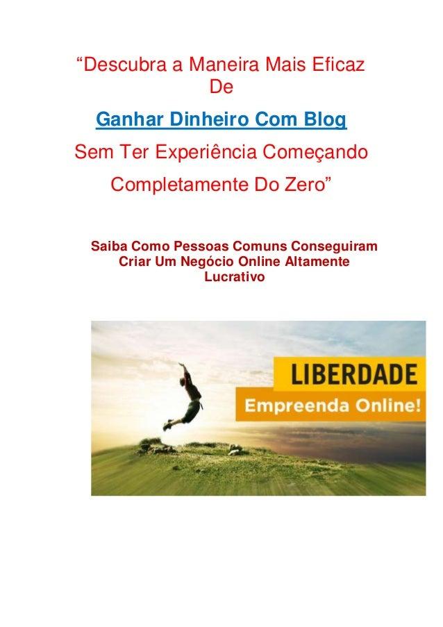 """""""Descubra a Maneira Mais Eficaz De Ganhar Dinheiro Com Blog Sem Ter Experiência Começando Completamente Do Zero"""" Saiba Com..."""