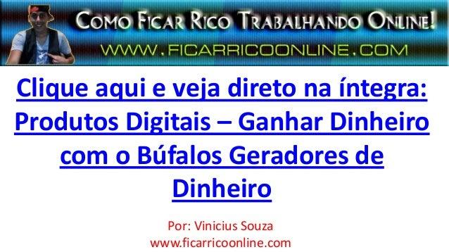 Clique aqui e veja direto na íntegra:Produtos Digitais – Ganhar Dinheirocom o Búfalos Geradores deDinheiroPor: Vinicius So...