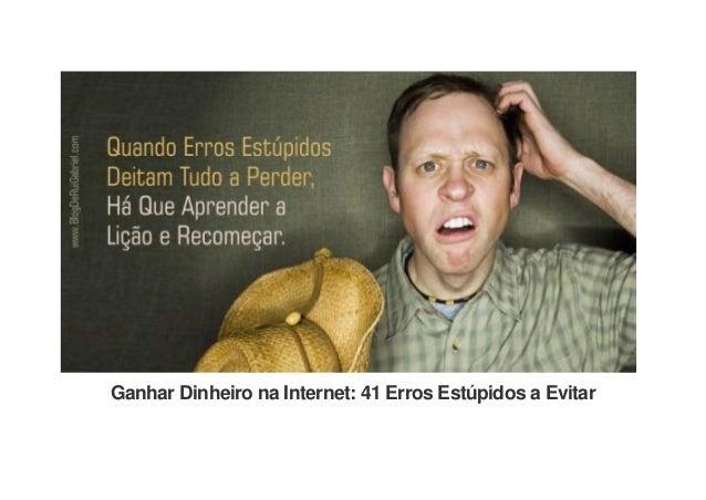 Ganhar Dinheiro na Internet: 41 Erros Estúpidos a Evitar