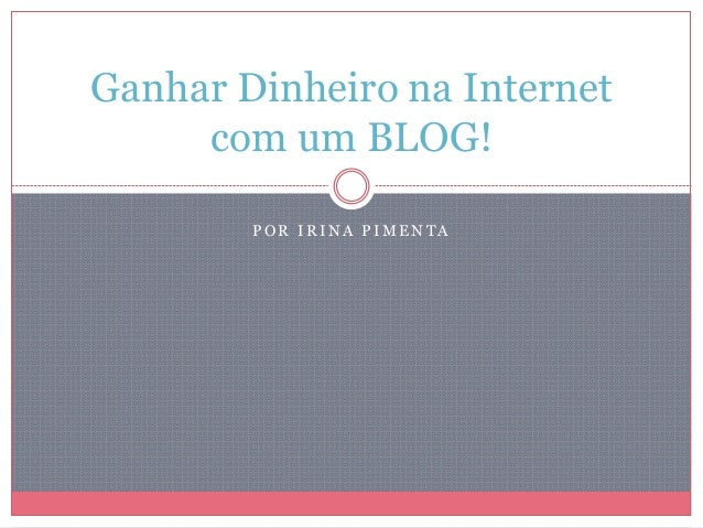 P O R I R I N A P I M E N T A Ganhar Dinheiro na Internet com um BLOG!