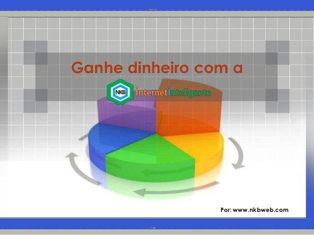 Ganhe dinheiro com a                 Por: www.nkbweb.com
