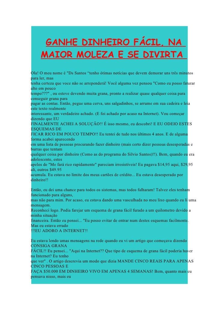 """GANHE DINHEIRO FÁCIL, NA     MAIOR MOLEZA E SE DIVIRTAOla! O meu nome é """"Ds Santos """"tenho ótimas notícias que devem demora..."""