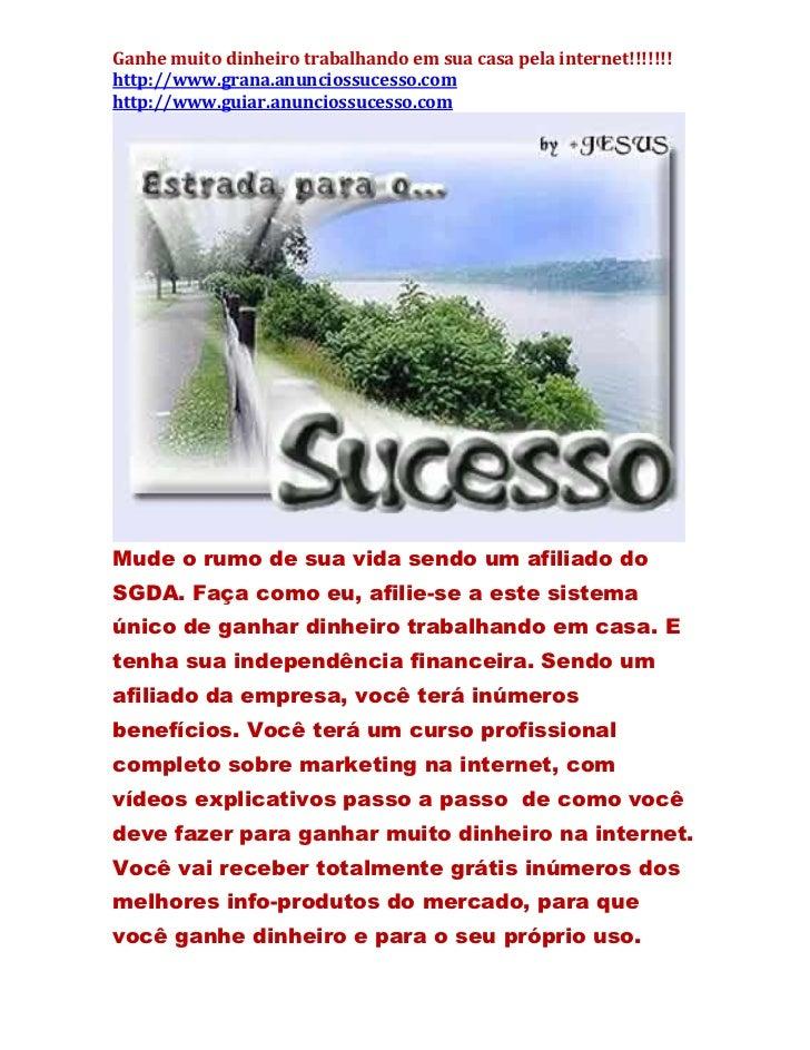 Ganhe muito dinheiro trabalhando em sua casa pela internet!!!!!!!http://www.grana.anunciossucesso.comhttp://www.guiar.anun...