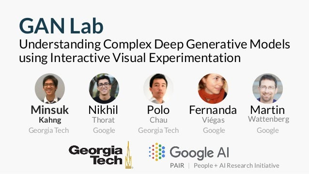 GAN Lab Understanding Complex Deep Generative Models using Interactive Visual Experimentation Georgia Tech Google Minsuk K...