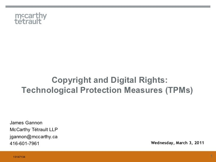 Copyright and Digital Rights:      Technological Protection Measures (TPMs)James GannonMcCarthy Tétrault LLPjgannon@mccart...