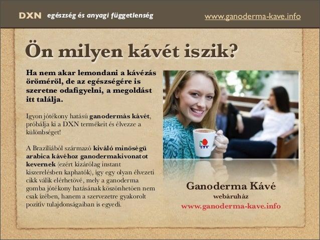 Ön milyen kávét iszik? DXN www.ganoderma-kave.infoegészség és anyagi függetlenség Ha nem akar lemondani a kávézás öröméröl...