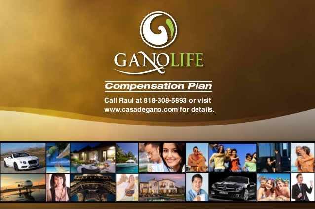 Compensation PlanCall Raul at 818-308-5893 or visitwww.casadegano.com for details.