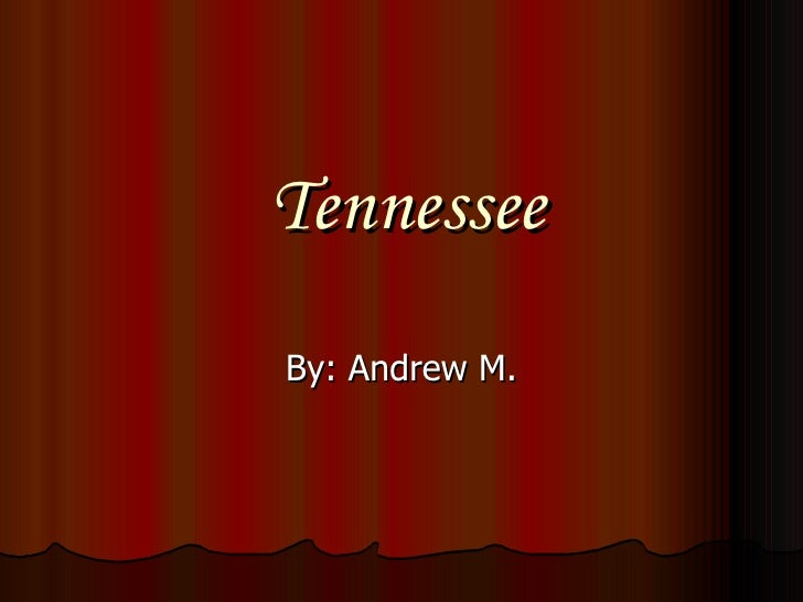 Tennessee By: Andrew M.