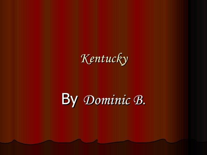 Kentucky By  Dominic B.
