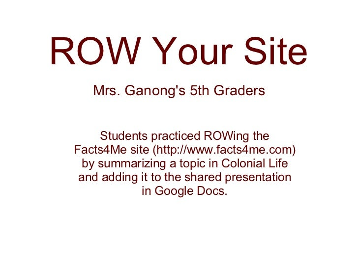 Mrs. Ganong's 5th Graders ROW Your Site Students practiced ROWing the Facts4Me site (http://www.facts4me.com) by summarizi...