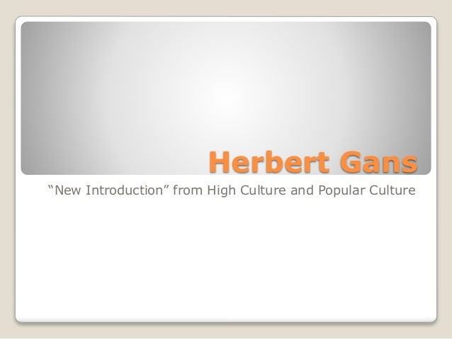 "Herbert Gans ""New Introduction"" from High Culture and Popular Culture"