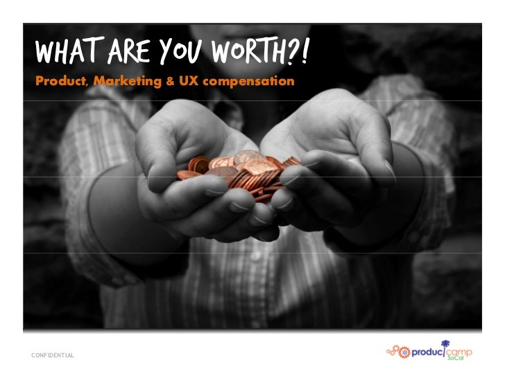 What are you worth?! Product, Marketing & UX compensationCONFIDENTIAL