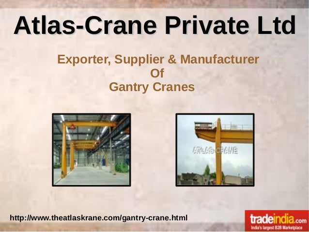 Atlas-Crane Private LtdAtlas-Crane Private Ltd Exporter, Supplier & Manufacturer Of Gantry Cranes http://www.theatlaskrane...