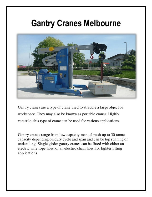 Gantry Cranes Melbourne Gantry cranes are a type of crane used to straddle a large object or workspace. They may also be k...