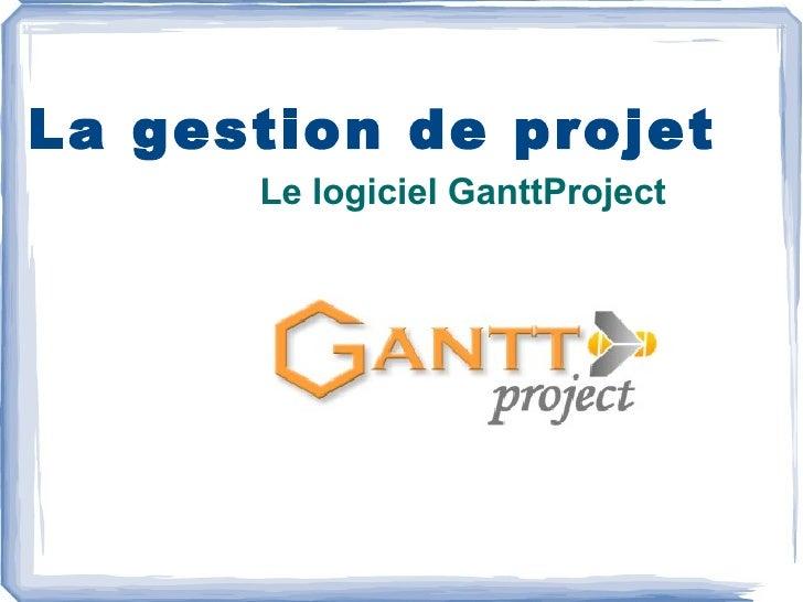 La gestion de projet <ul>Le logiciel GanttProject </ul>